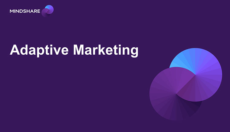 Mindshare เผยแนวทาง Adaptive Marketing ใช้ข้อมูล Real Time ตอบความต้องการผู้บริโภคยุคใหม่