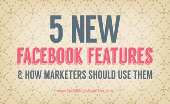 5 ฟีเจอร์ใหม่ Facebook ที่จะช่วยงานมาร์เก็ตติ้งได้