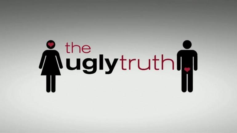 The Ugly Truth เมื่อความจริงกับสิ่งที่สิ่งที่คิดนั้นไม่เหมือนกัน