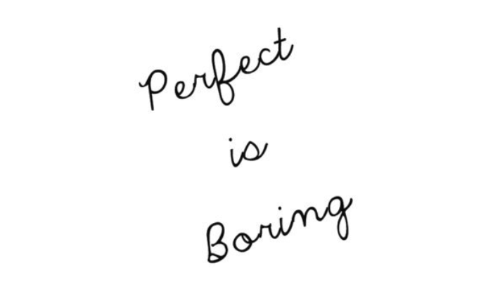 ความ Perfect นั้นไม่มีจริง และมนุษย์ต้องการความไม่สมบูรณ์แบบมากกว่า