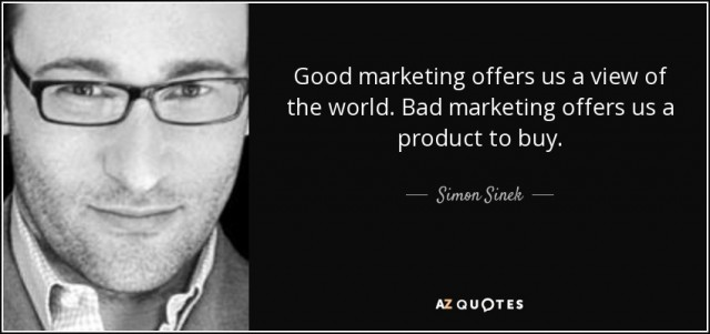 quote-good-marketing-offers-us-a-view-of-the-world-bad-marketing-offers-us-a-product-to-buy-simon-sinek-85-13-67