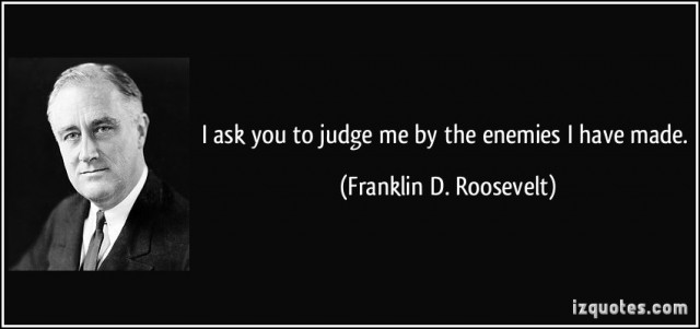 quote-i-ask-you-to-judge-me-by-the-enemies-i-have-made-franklin-d-roosevelt-157946