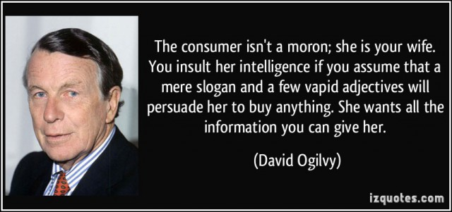 quote-the-consumer-isn-t-a-moron-she-is-your-wife-you-insult-her-intelligence-if-you-assume-that-a-mere-david-ogilvy-256756